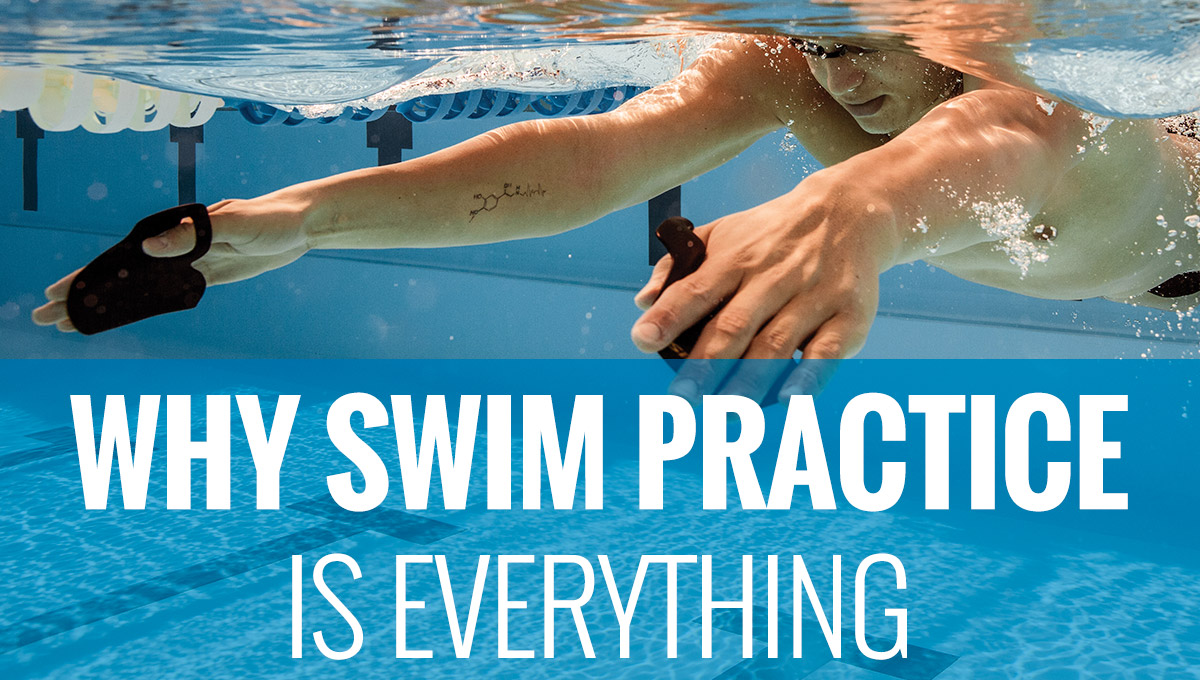 Why Swim Practice Is Everything